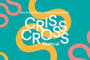 Criss Cross Festival @ Podium Hoge Woerd